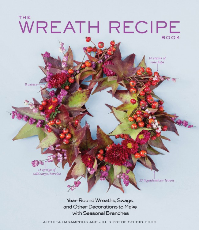 Excerpted from The Wreath Recipe Book by Alethea Harampolis and Jill Rizzo (Artisan Books). Copyright © 2014. Photographs by Paige Green.]